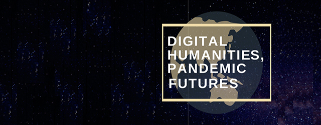 Digital Humanities, Pandemic Futures