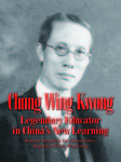 Chung Wing Kwong : legendary educator in China's new learning by Huari YANG, Sui Ming LEE, and Emily M. HILL