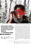 Performing protests : performance as tactics of resistance in post-handover Hong Kong = 展演抗爭 : 九七後香港的示威戲碼