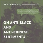 3rd Online Mini-symposium CAAC2021 : On anti-Black and anti-Chinese sentiments