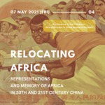 4th Online Mini-symposium CAAC2021 : Relocating Africa : Representations and Memory of Africa in 20th and 21st Century China