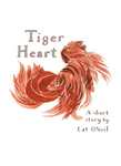 Tiget heart : a short story by Wai Yin, Catriona O'NEIL